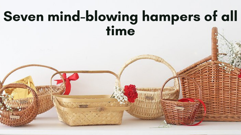 Seven mind-blowing hampers of all time
