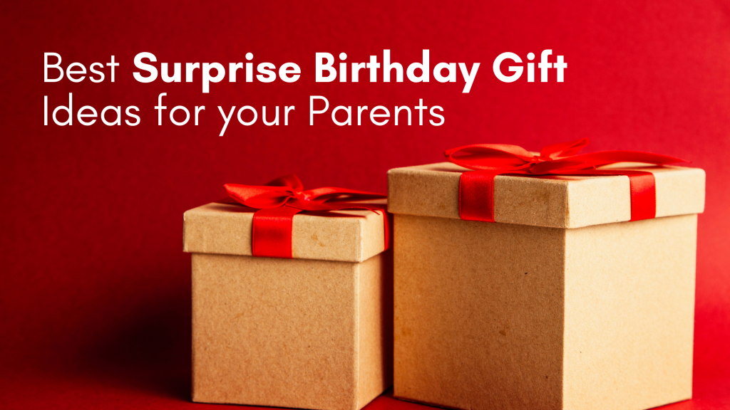 Best Surprise Birthday Gift Ideas for your Parents