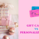 GIFT CARDS VS PERSONALIZED GIFTS